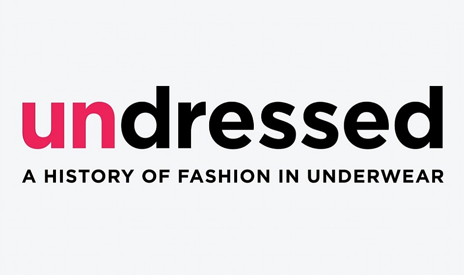 Undressed: A History of Fashion in Underwear